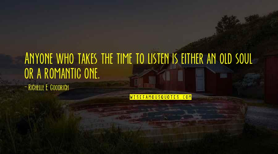 The Old Time Quotes By Richelle E. Goodrich: Anyone who takes the time to listen is