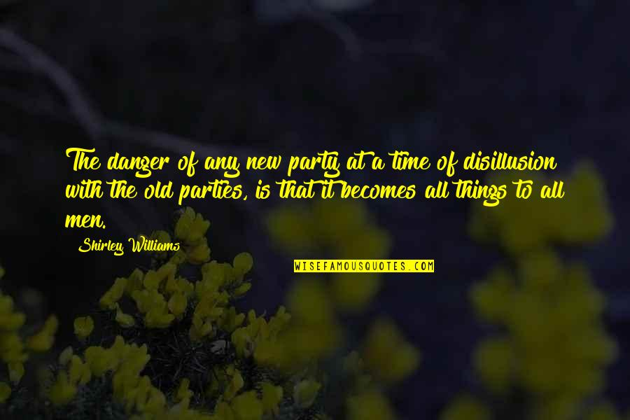 The Old Time Quotes By Shirley Williams: The danger of any new party at a