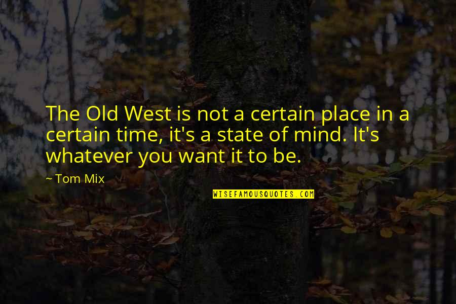 The Old Time Quotes By Tom Mix: The Old West is not a certain place