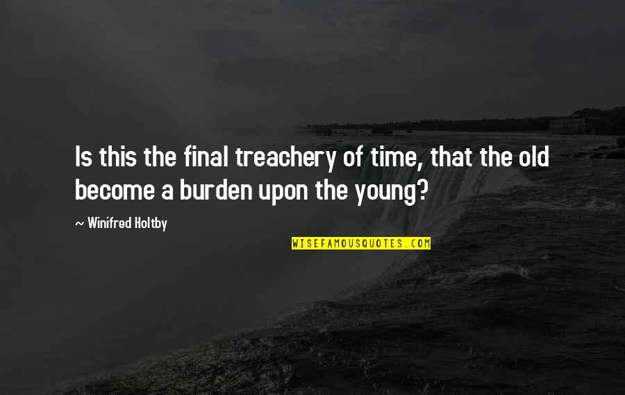The Old Time Quotes By Winifred Holtby: Is this the final treachery of time, that