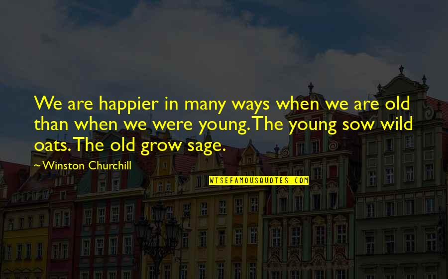 The Old Time Quotes By Winston Churchill: We are happier in many ways when we