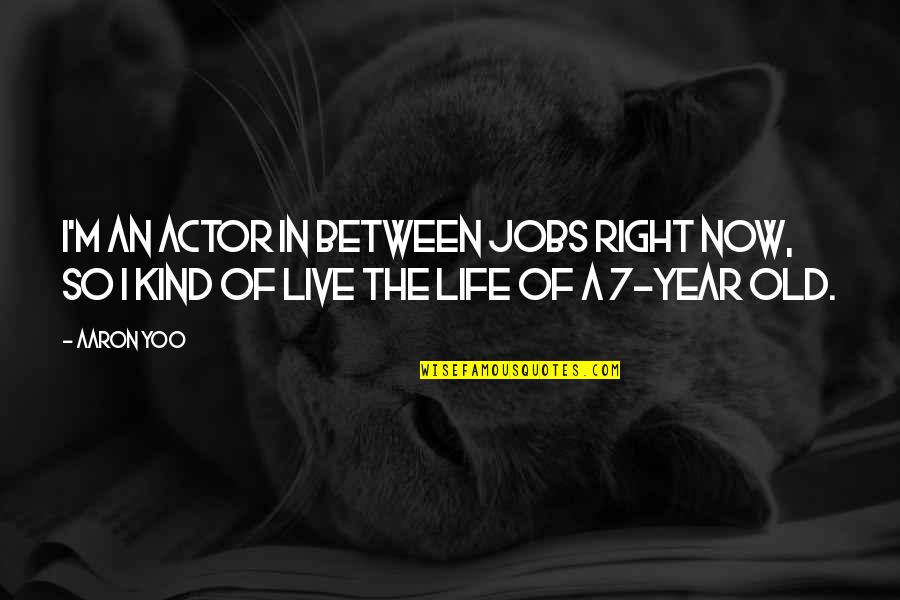 The Old Year Quotes By Aaron Yoo: I'm an actor in between jobs right now,