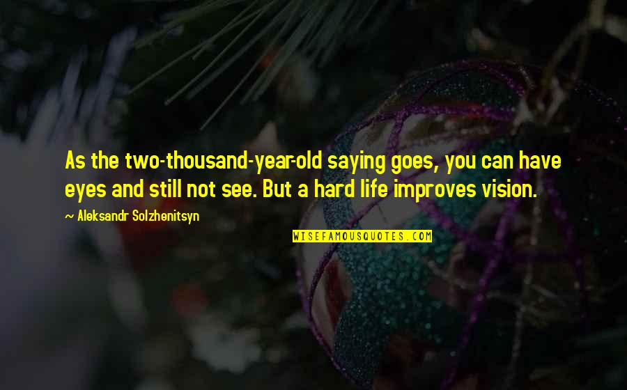 The Old Year Quotes By Aleksandr Solzhenitsyn: As the two-thousand-year-old saying goes, you can have
