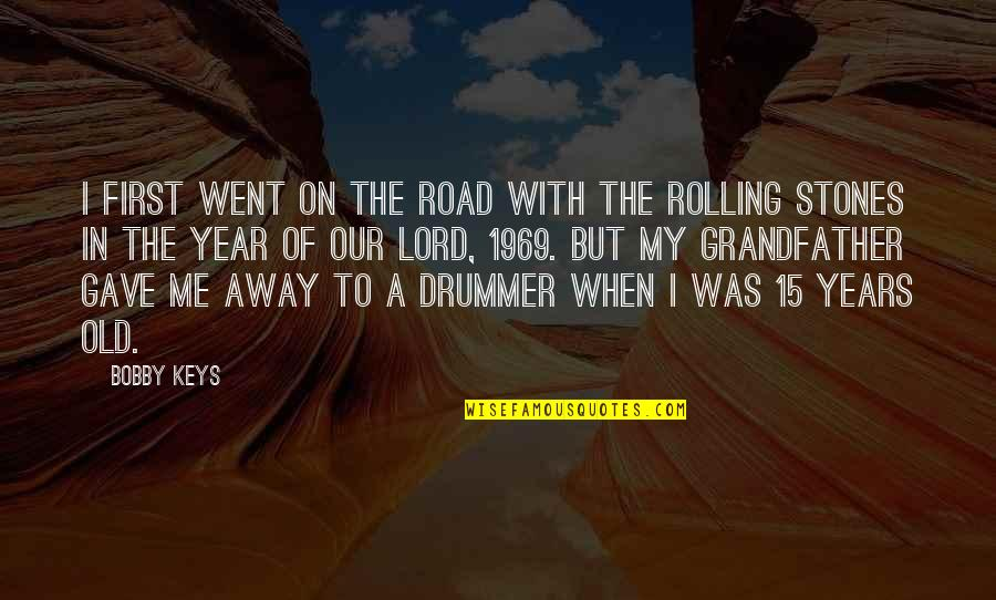 The Old Year Quotes By Bobby Keys: I first went on the road with the