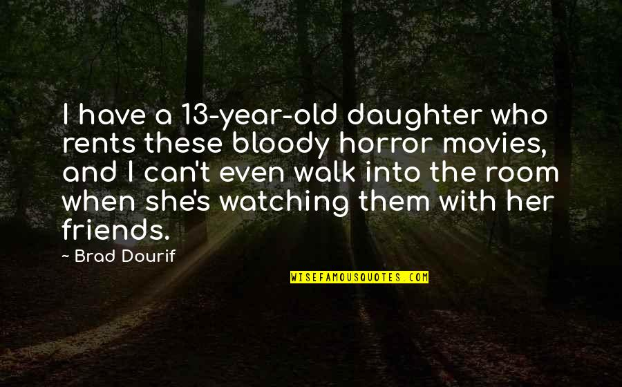 The Old Year Quotes By Brad Dourif: I have a 13-year-old daughter who rents these