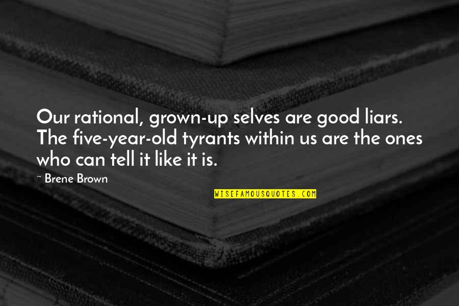 The Old Year Quotes By Brene Brown: Our rational, grown-up selves are good liars. The