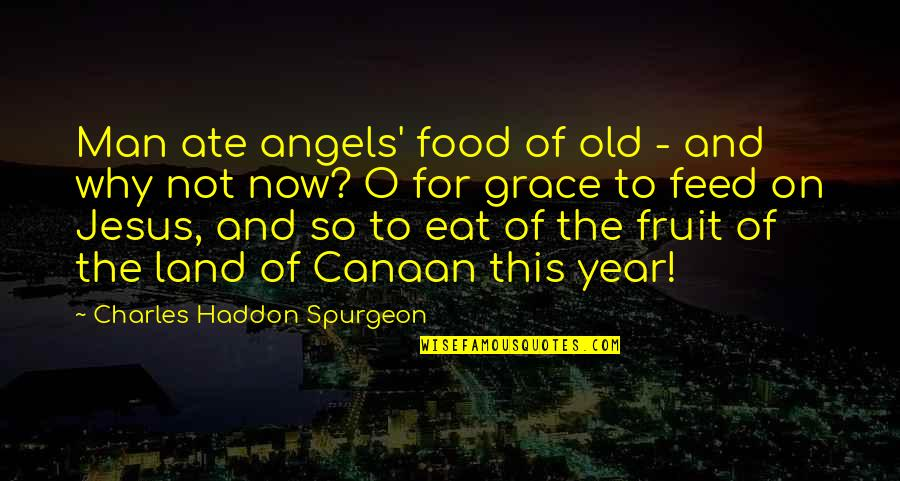 The Old Year Quotes By Charles Haddon Spurgeon: Man ate angels' food of old - and