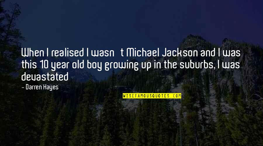 The Old Year Quotes By Darren Hayes: When I realised I wasn't Michael Jackson and