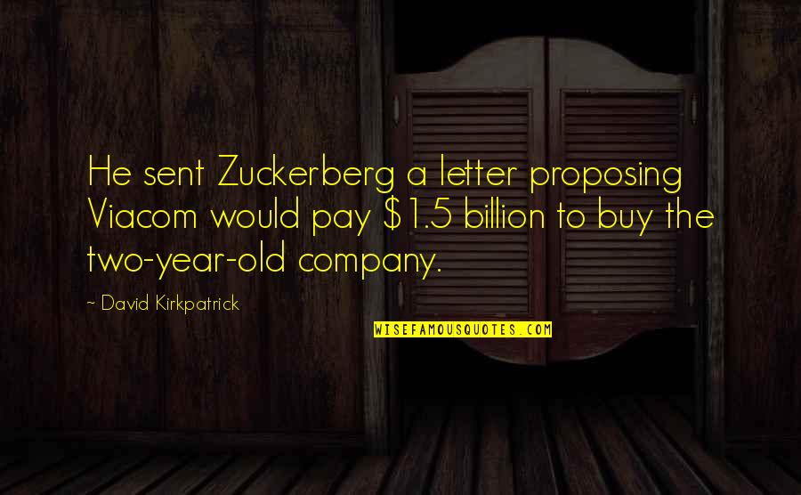 The Old Year Quotes By David Kirkpatrick: He sent Zuckerberg a letter proposing Viacom would