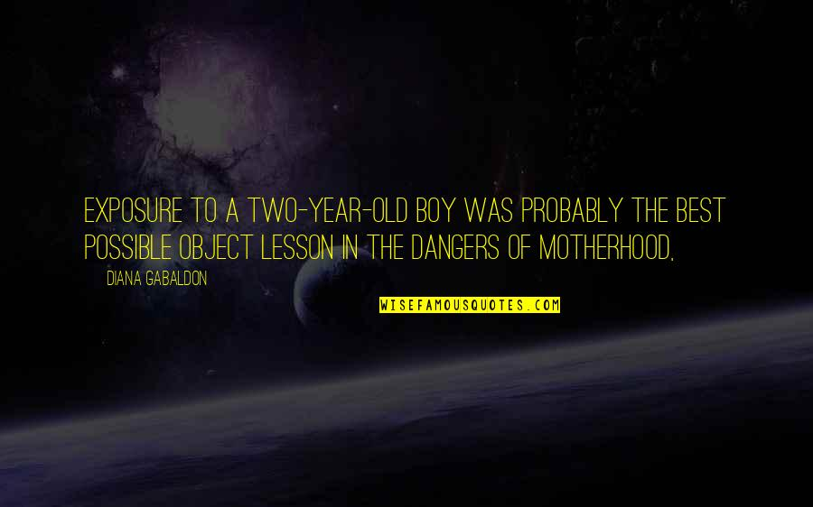 The Old Year Quotes By Diana Gabaldon: Exposure to a two-year-old boy was probably the