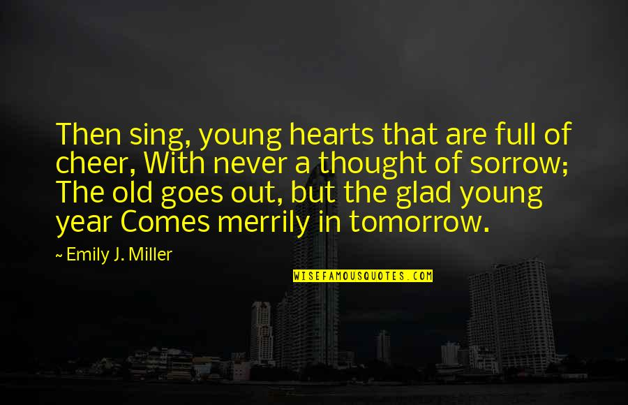 The Old Year Quotes By Emily J. Miller: Then sing, young hearts that are full of