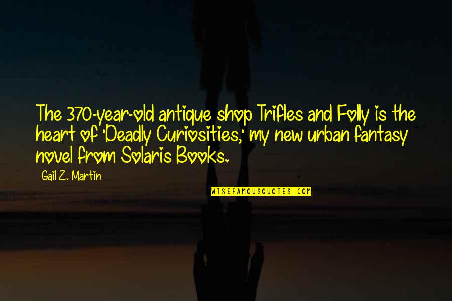 The Old Year Quotes By Gail Z. Martin: The 370-year-old antique shop Trifles and Folly is