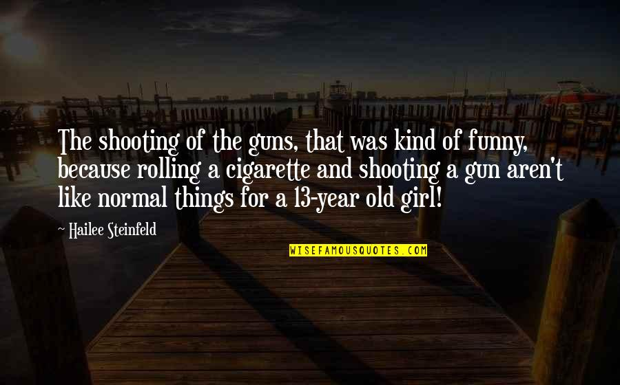 The Old Year Quotes By Hailee Steinfeld: The shooting of the guns, that was kind
