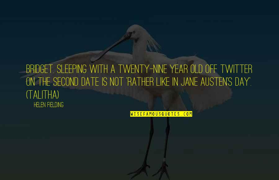 The Old Year Quotes By Helen Fielding: Bridget. Sleeping with a twenty-nine year old off