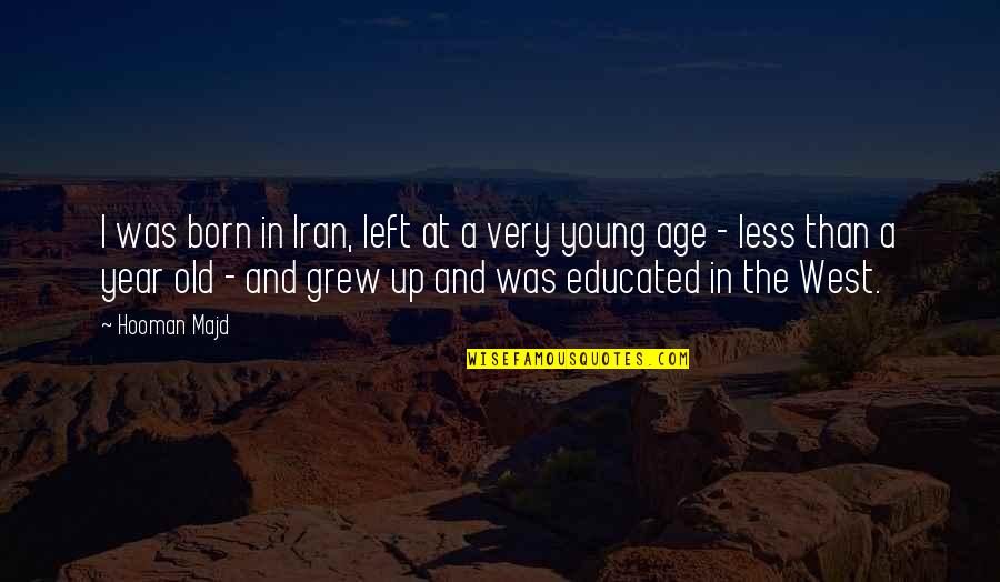 The Old Year Quotes By Hooman Majd: I was born in Iran, left at a
