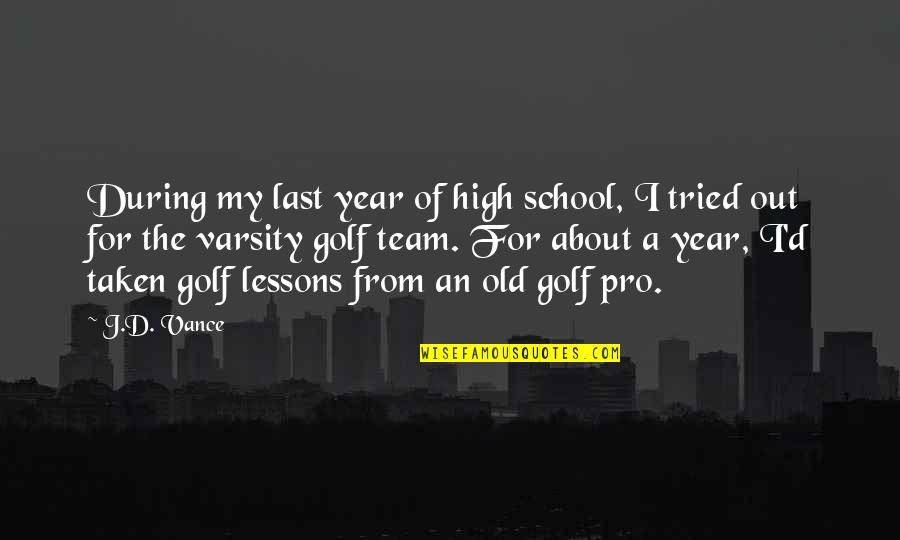 The Old Year Quotes By J.D. Vance: During my last year of high school, I