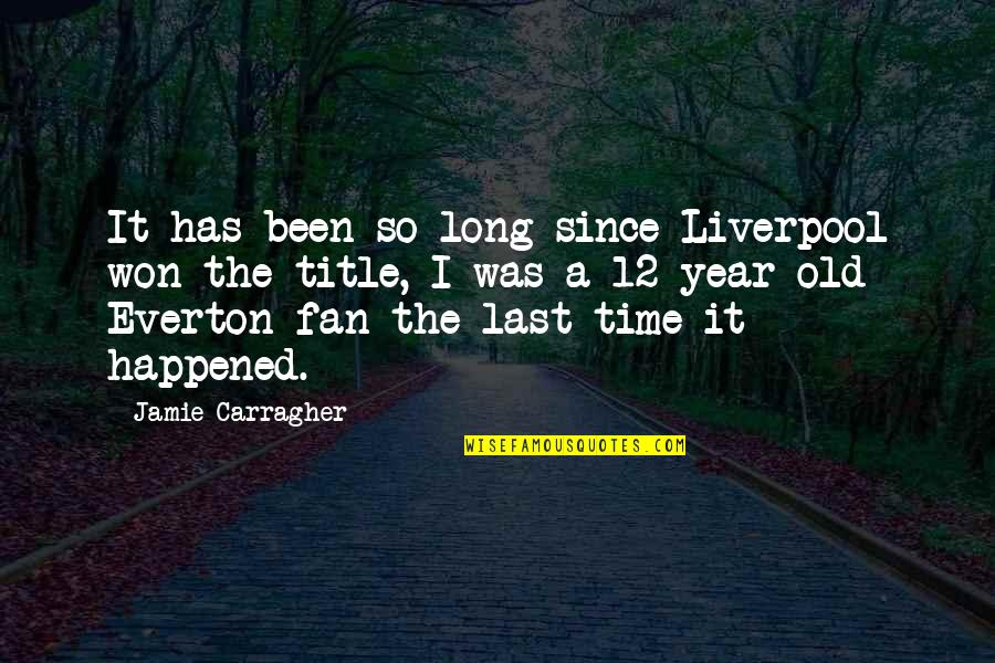 The Old Year Quotes By Jamie Carragher: It has been so long since Liverpool won