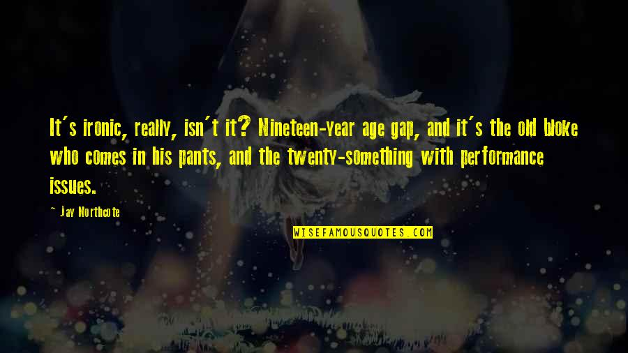 The Old Year Quotes By Jay Northcote: It's ironic, really, isn't it? Nineteen-year age gap,