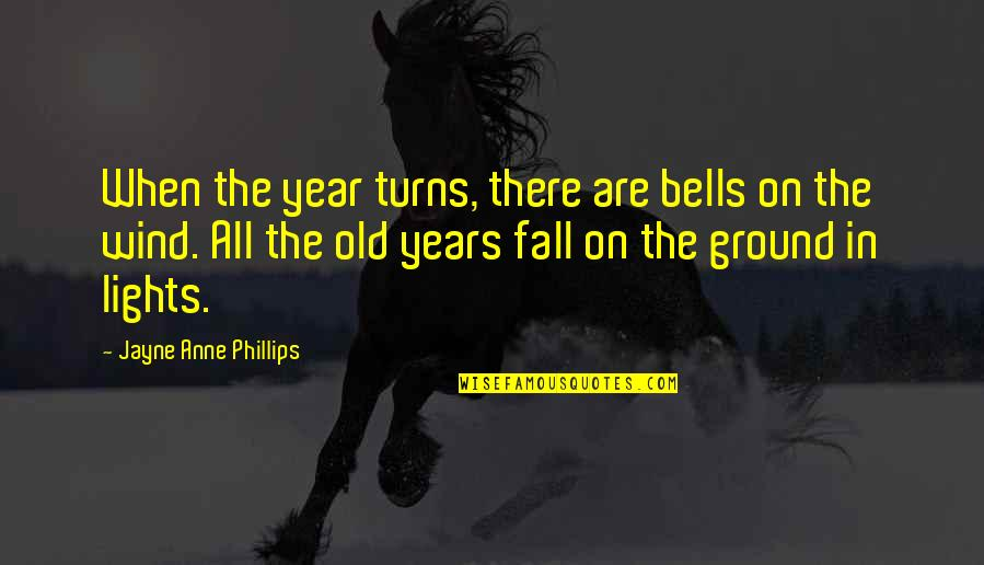 The Old Year Quotes By Jayne Anne Phillips: When the year turns, there are bells on