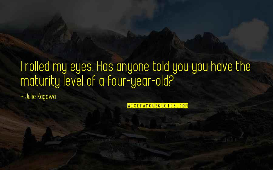 The Old Year Quotes By Julie Kagawa: I rolled my eyes. Has anyone told you
