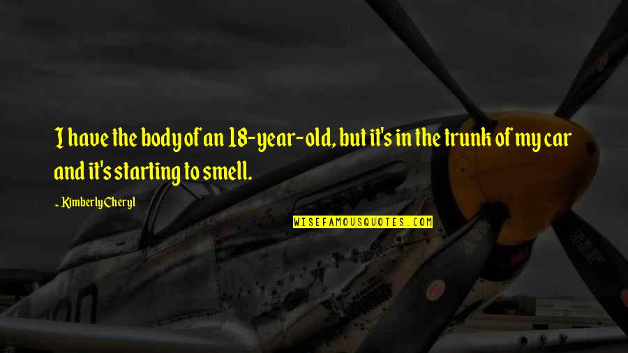 The Old Year Quotes By Kimberly Cheryl: I have the body of an 18-year-old, but