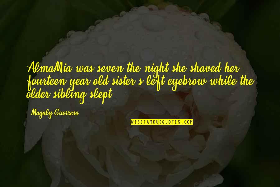 The Old Year Quotes By Magaly Guerrero: AlmaMia was seven the night she shaved her
