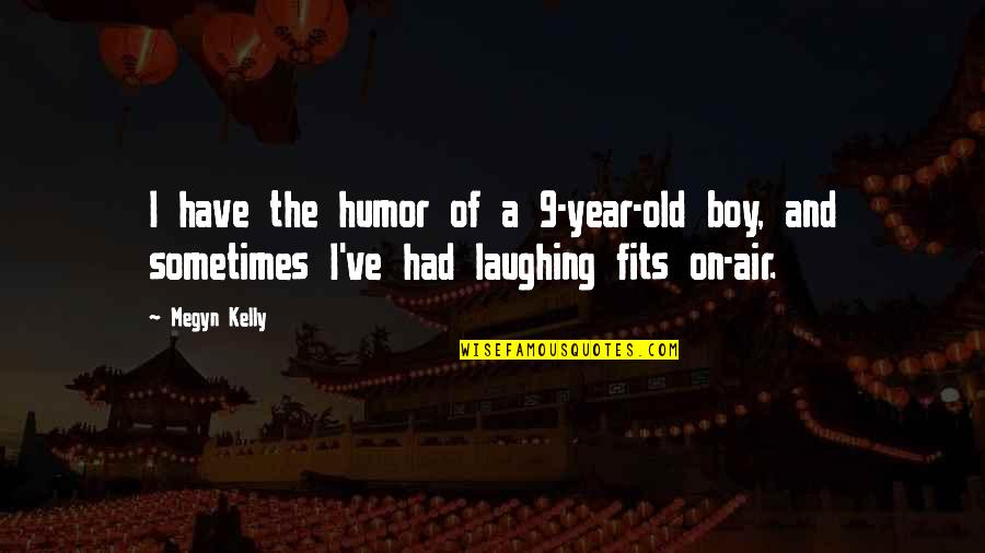 The Old Year Quotes By Megyn Kelly: I have the humor of a 9-year-old boy,