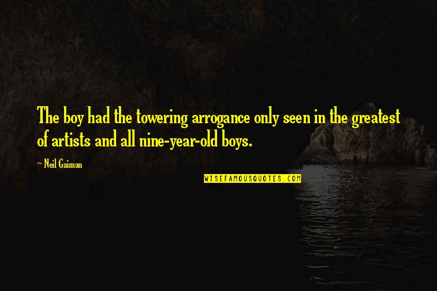 The Old Year Quotes By Neil Gaiman: The boy had the towering arrogance only seen