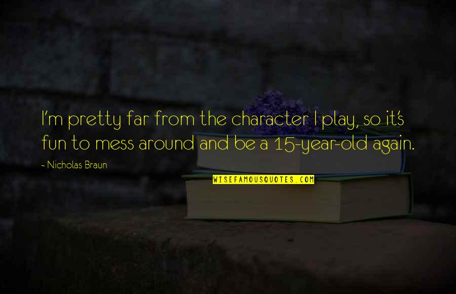 The Old Year Quotes By Nicholas Braun: I'm pretty far from the character I play,