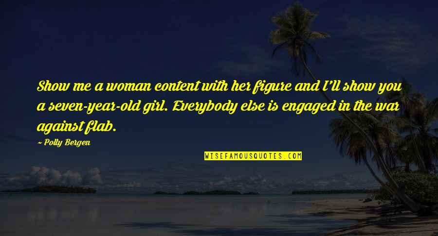 The Old Year Quotes By Polly Bergen: Show me a woman content with her figure