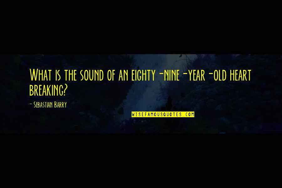 The Old Year Quotes By Sebastian Barry: What is the sound of an eighty-nine-year-old heart