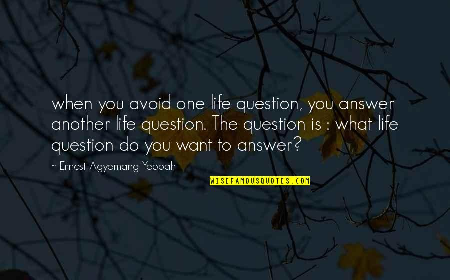 The Oldest Sister Quotes By Ernest Agyemang Yeboah: when you avoid one life question, you answer