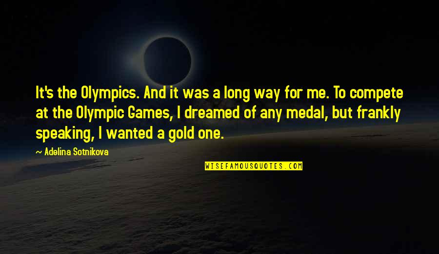 The Olympic Games Quotes By Adelina Sotnikova: It's the Olympics. And it was a long