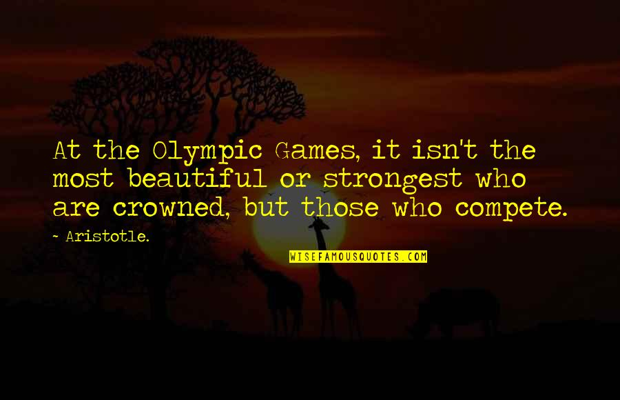 The Olympic Games Quotes By Aristotle.: At the Olympic Games, it isn't the most