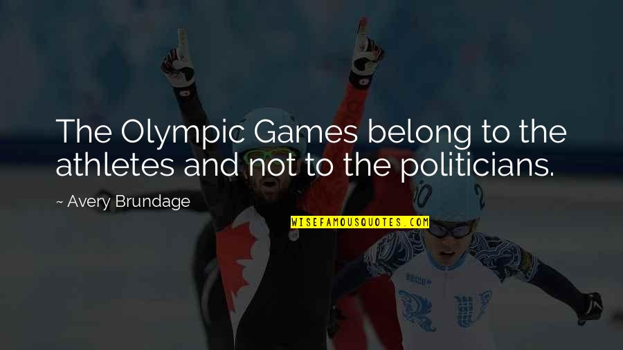 The Olympic Games Quotes By Avery Brundage: The Olympic Games belong to the athletes and