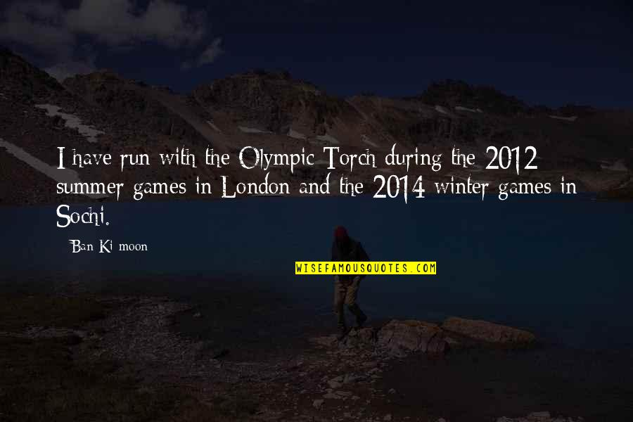 The Olympic Games Quotes By Ban Ki-moon: I have run with the Olympic Torch during