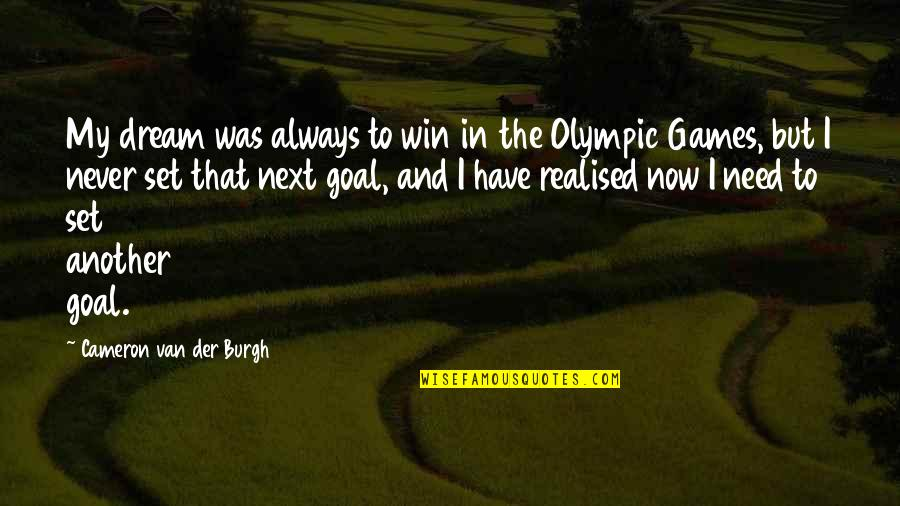 The Olympic Games Quotes By Cameron Van Der Burgh: My dream was always to win in the
