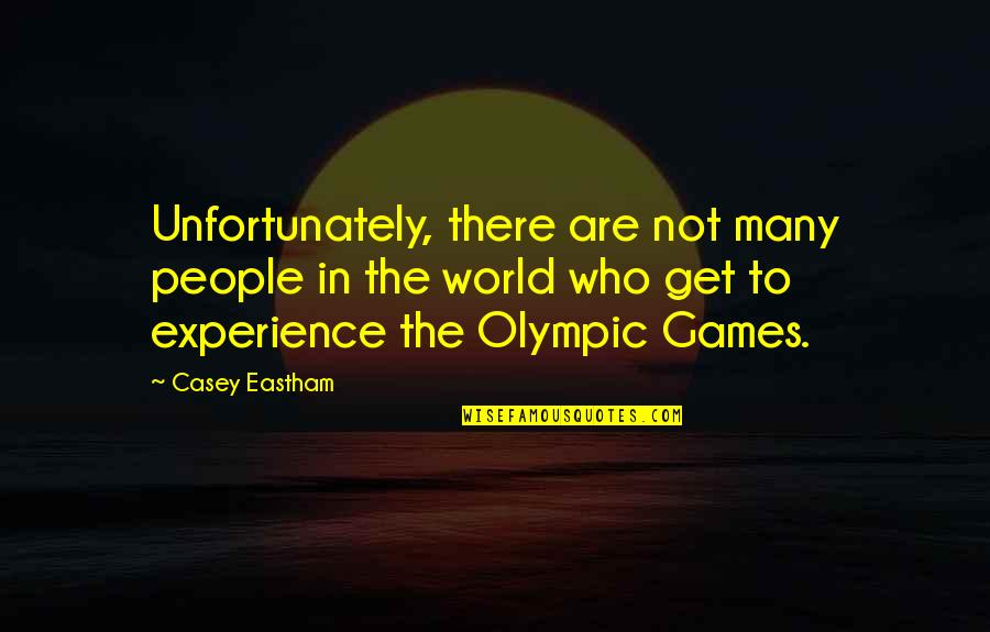The Olympic Games Quotes By Casey Eastham: Unfortunately, there are not many people in the