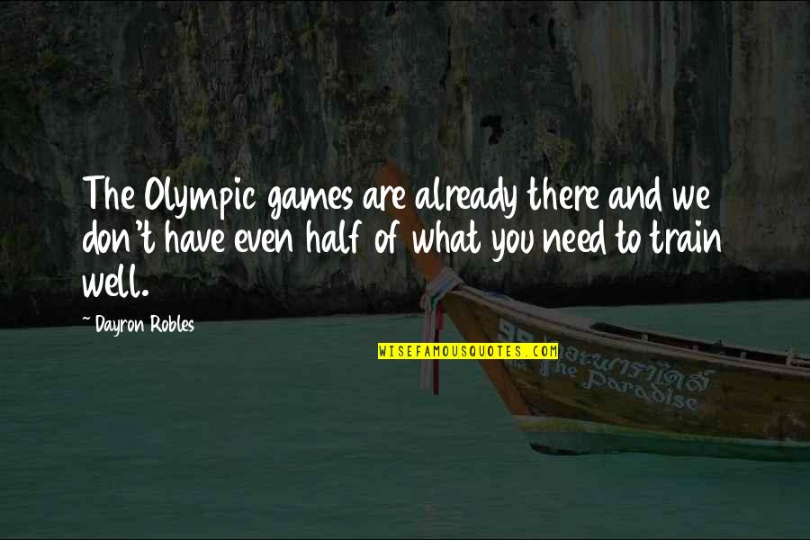 The Olympic Games Quotes By Dayron Robles: The Olympic games are already there and we