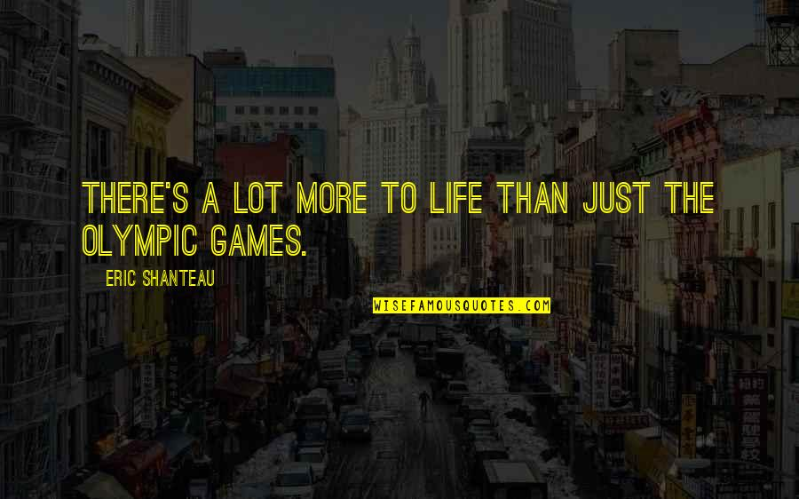 The Olympic Games Quotes By Eric Shanteau: There's a lot more to life than just