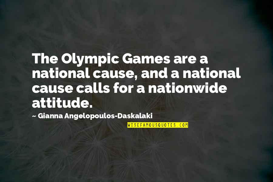 The Olympic Games Quotes By Gianna Angelopoulos-Daskalaki: The Olympic Games are a national cause, and
