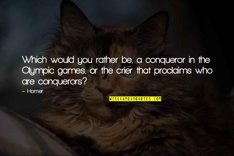 The Olympic Games Quotes By Homer: Which would you rather be, a conqueror in