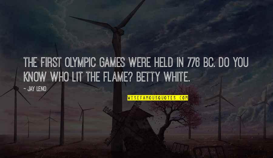 The Olympic Games Quotes By Jay Leno: The first Olympic Games were held in 776