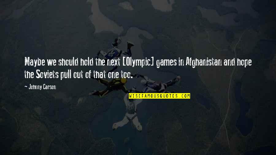 The Olympic Games Quotes By Johnny Carson: Maybe we should hold the next [Olympic] games