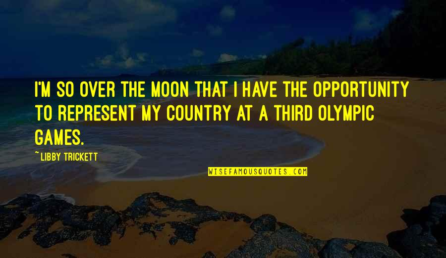 The Olympic Games Quotes By Libby Trickett: I'm so over the moon that I have