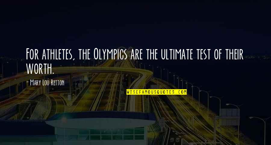 The Olympic Games Quotes By Mary Lou Retton: For athletes, the Olympics are the ultimate test