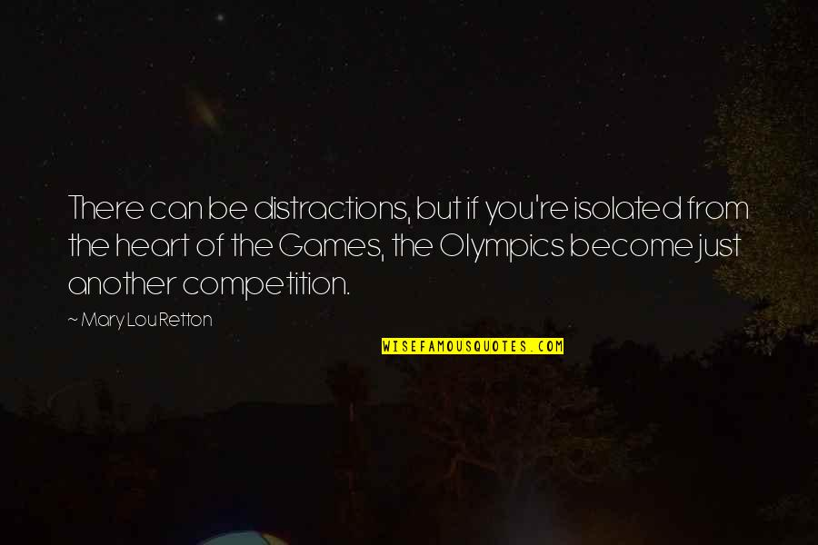 The Olympic Games Quotes By Mary Lou Retton: There can be distractions, but if you're isolated