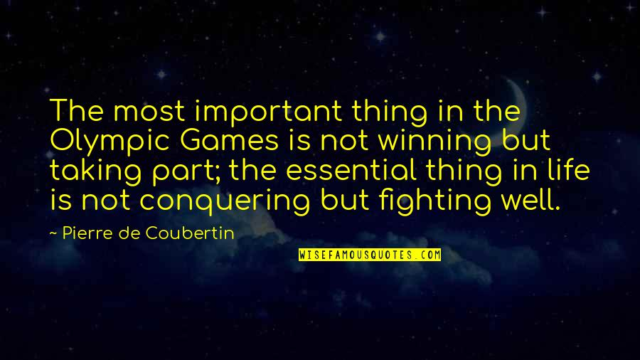 The Olympic Games Quotes By Pierre De Coubertin: The most important thing in the Olympic Games