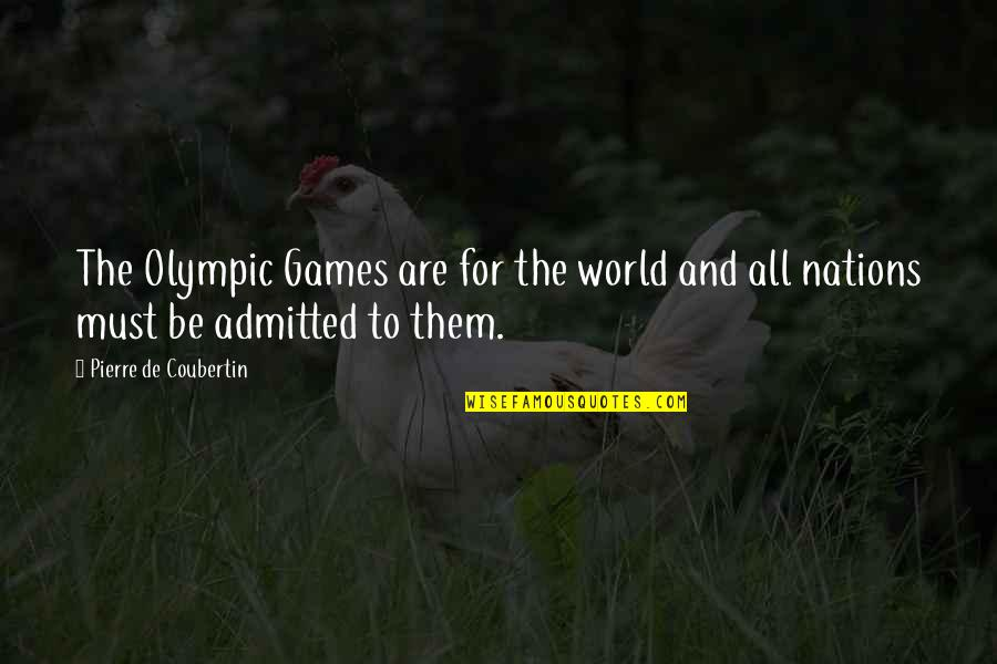 The Olympic Games Quotes By Pierre De Coubertin: The Olympic Games are for the world and
