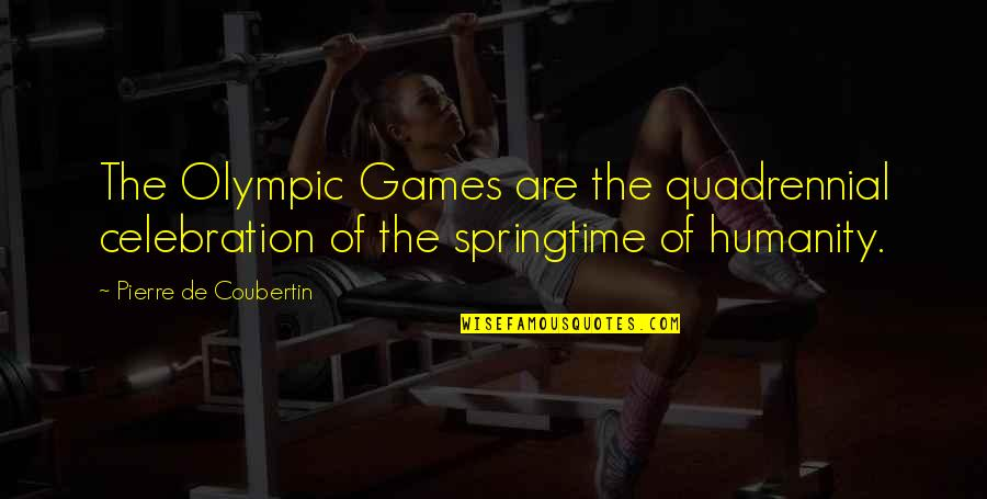 The Olympic Games Quotes By Pierre De Coubertin: The Olympic Games are the quadrennial celebration of